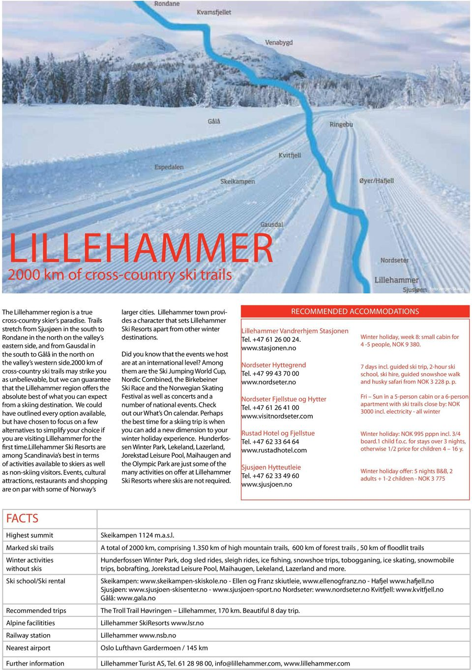 2000 km of cross-country ski trails may strike you as unbelievable, but we can guarantee that the Lillehammer region offers the absolute best of what you can expect from a skiing destination.