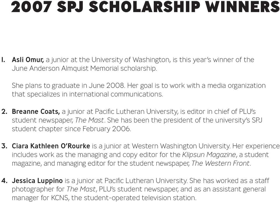Breanne Coats, a junior at Pacific Lutheran University, is editor in chief of PLU s student newspaper, The Mast. She has been the president of the university s SPJ student chapter since February 2006.