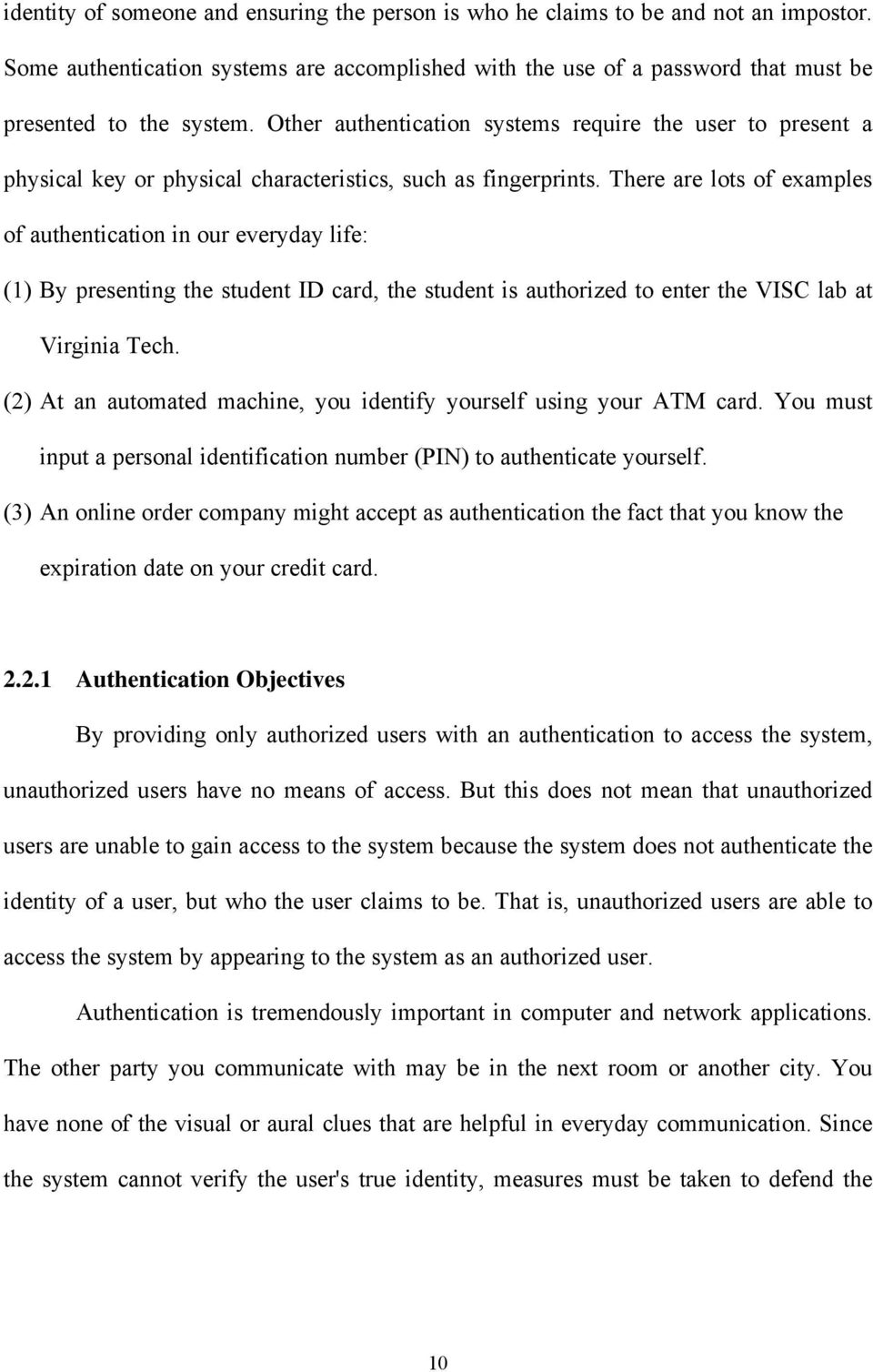 There are lots of examples of authentication in our everyday life: (1) By presenting the student ID card, the student is authorized to enter the VISC lab at Virginia Tech.