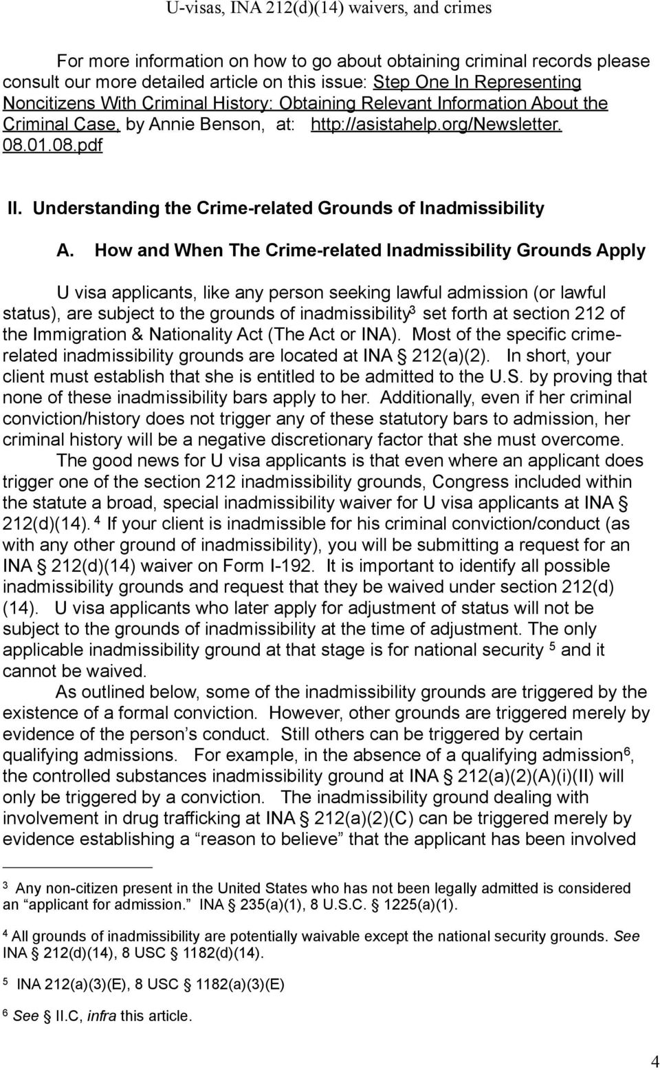 How and When The Crime-related Inadmissibility Grounds Apply U visa applicants, like any person seeking lawful admission (or lawful status), are subject to the grounds of inadmissibility 3 set forth