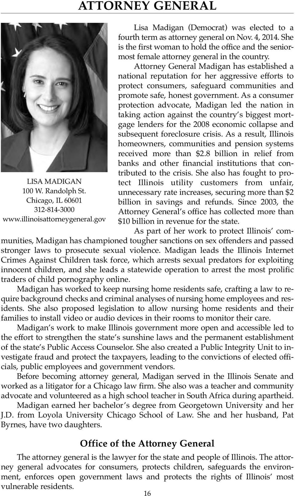 Attorney General Madigan has established a national reputation for her aggressive efforts to protect consumers, safeguard communities and promote safe, honest government.