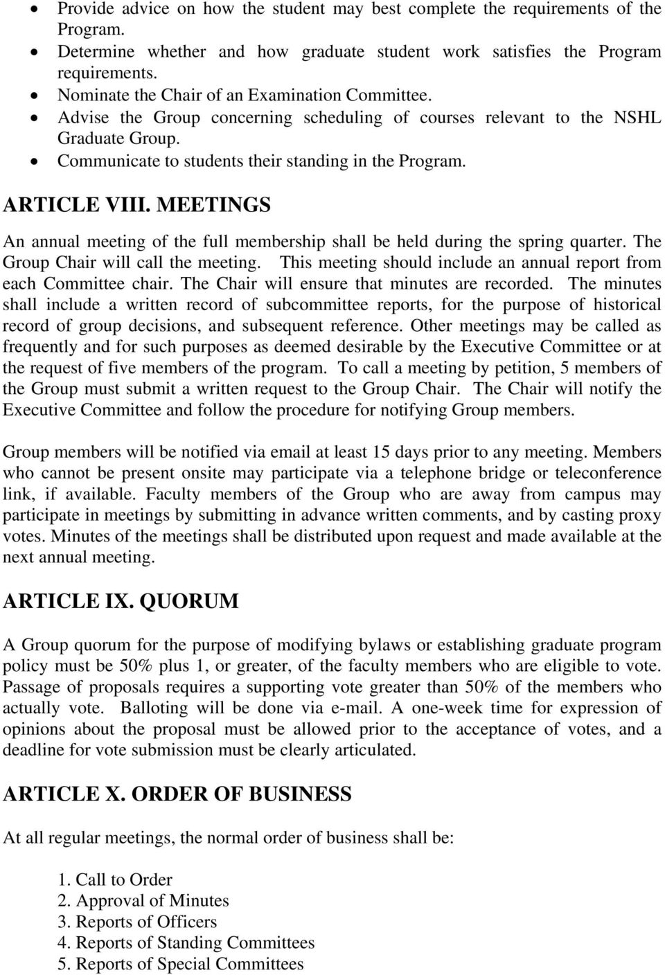 ARTICLE VIII. MEETINGS An annual meeting of the full membership shall be held during the spring quarter. The Group Chair will call the meeting.