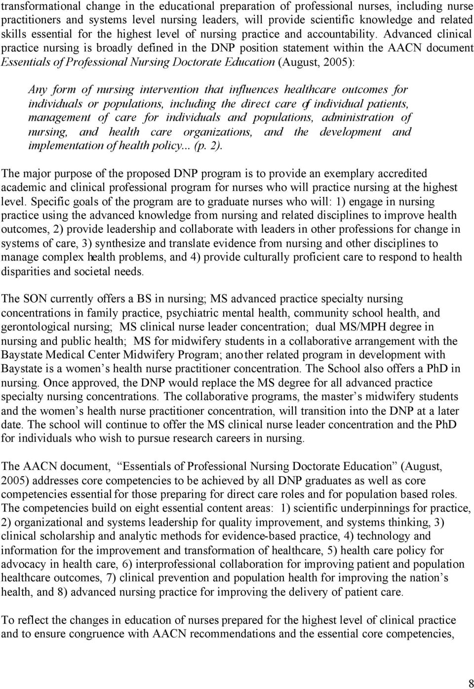 Advanced clinical practice nursing is broadly defined in the DNP position statement within the AACN document Essentials of Professional Nursing Doctorate Education (August, 2005): Any form of nursing