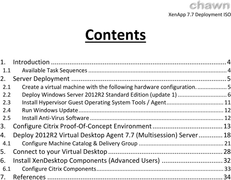 Configure Citrix Proof-Of-Concept Environment... 13 4. Deploy 2012R2 Virtual Desktop Agent 7.7 (Multisession) Server... 18 4.1 Configure Machine Catalog & Delivery Group.