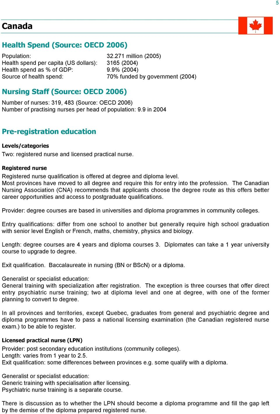 9.9 in 2004 Pre-registration education Levels/categories Two: registered nurse and licensed practical nurse. Registered nurse Registered nurse qualification is offered at degree and diploma level.