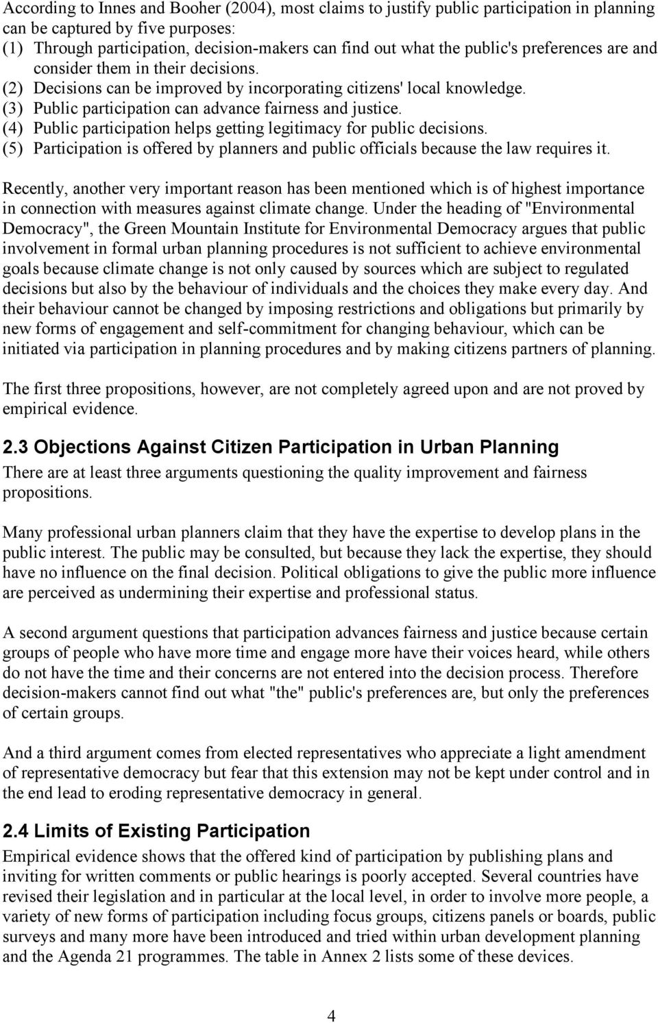 (4) Public participation helps getting legitimacy for public decisions. (5) Participation is offered by planners and public officials because the law requires it.
