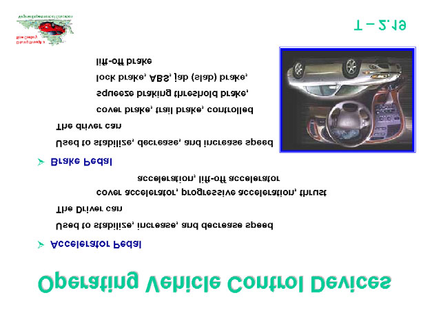 explain the function and operation of the steering wheel, accelerator, brake pedal, gear selection lever, parking brake, cruise/speed control,