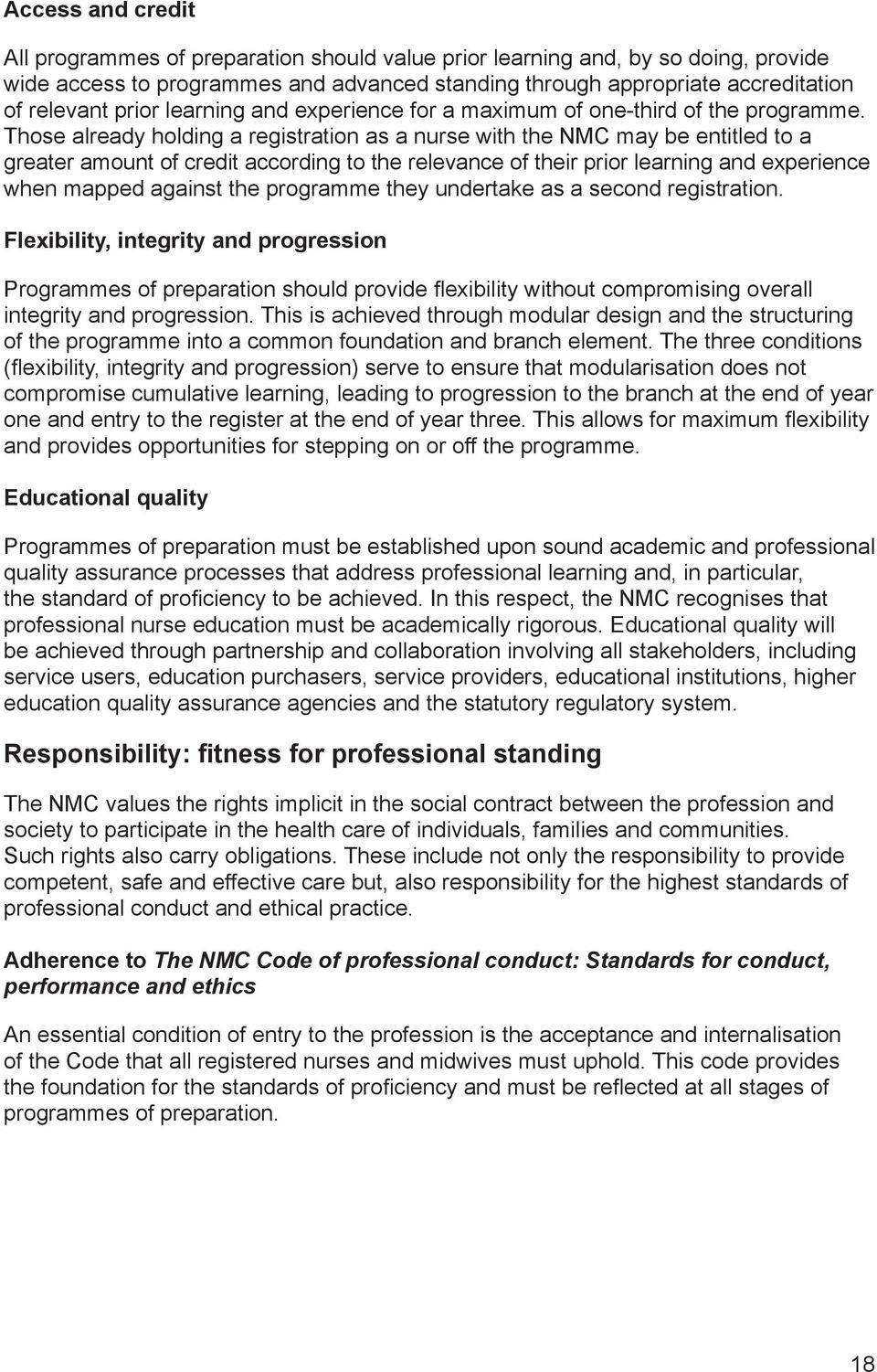 Those already holding a registration as a nurse with the NMC may be entitled to a greater amount of credit according to the relevance of their prior learning and experience when mapped against the