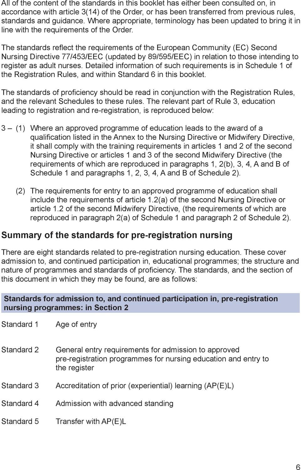The standards reflect the requirements of the European Community (EC) Second Nursing Directive 77/453/EEC (updated by 89/595/EEC) in relation to those intending to register as adult nurses.