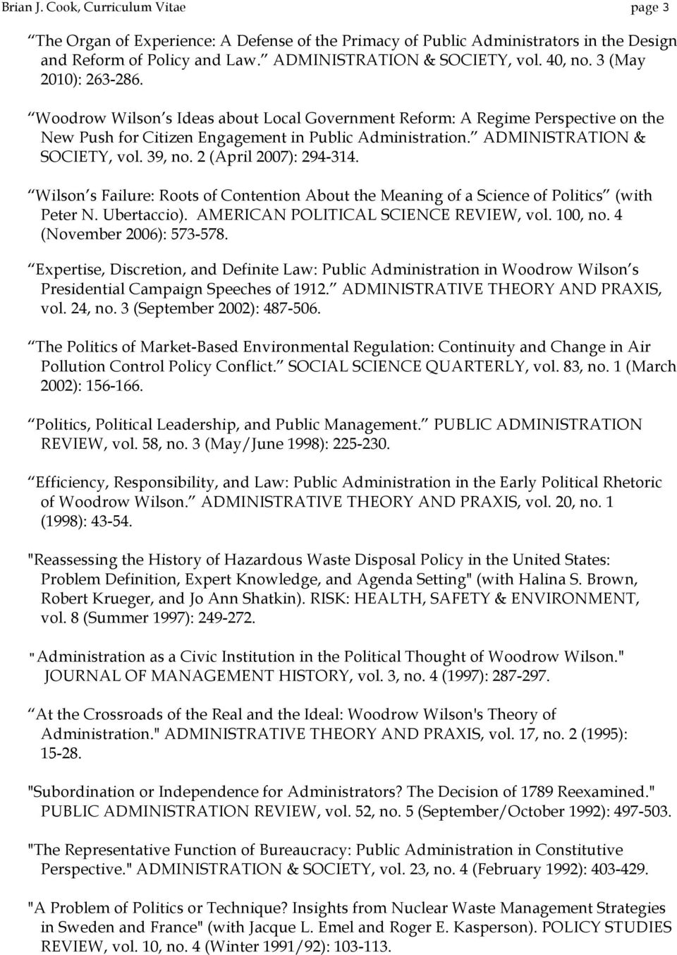 39, no. 2 (April 2007): 294-314. Wilson s Failure: Roots of Contention About the Meaning of a Science of Politics (with Peter N. Ubertaccio). AMERICAN POLITICAL SCIENCE REVIEW, vol. 100, no.