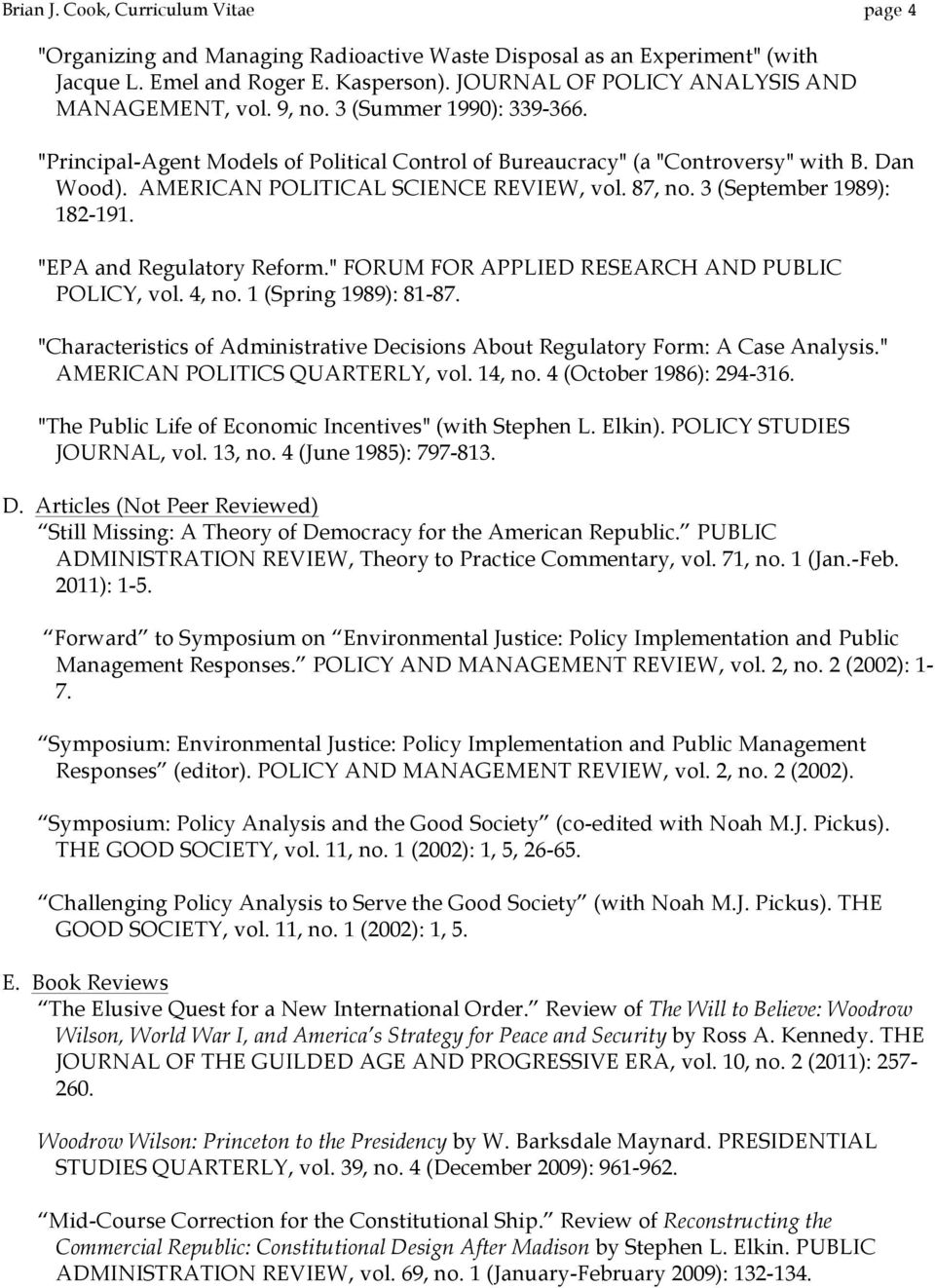 "AMERICAN POLITICAL SCIENCE REVIEW, vol. 87, no. 3 (September 1989): 182-191. ""EPA and Regulatory Reform."" FORUM FOR APPLIED RESEARCH AND PUBLIC POLICY, vol. 4, no. 1 (Spring 1989): 81-87."