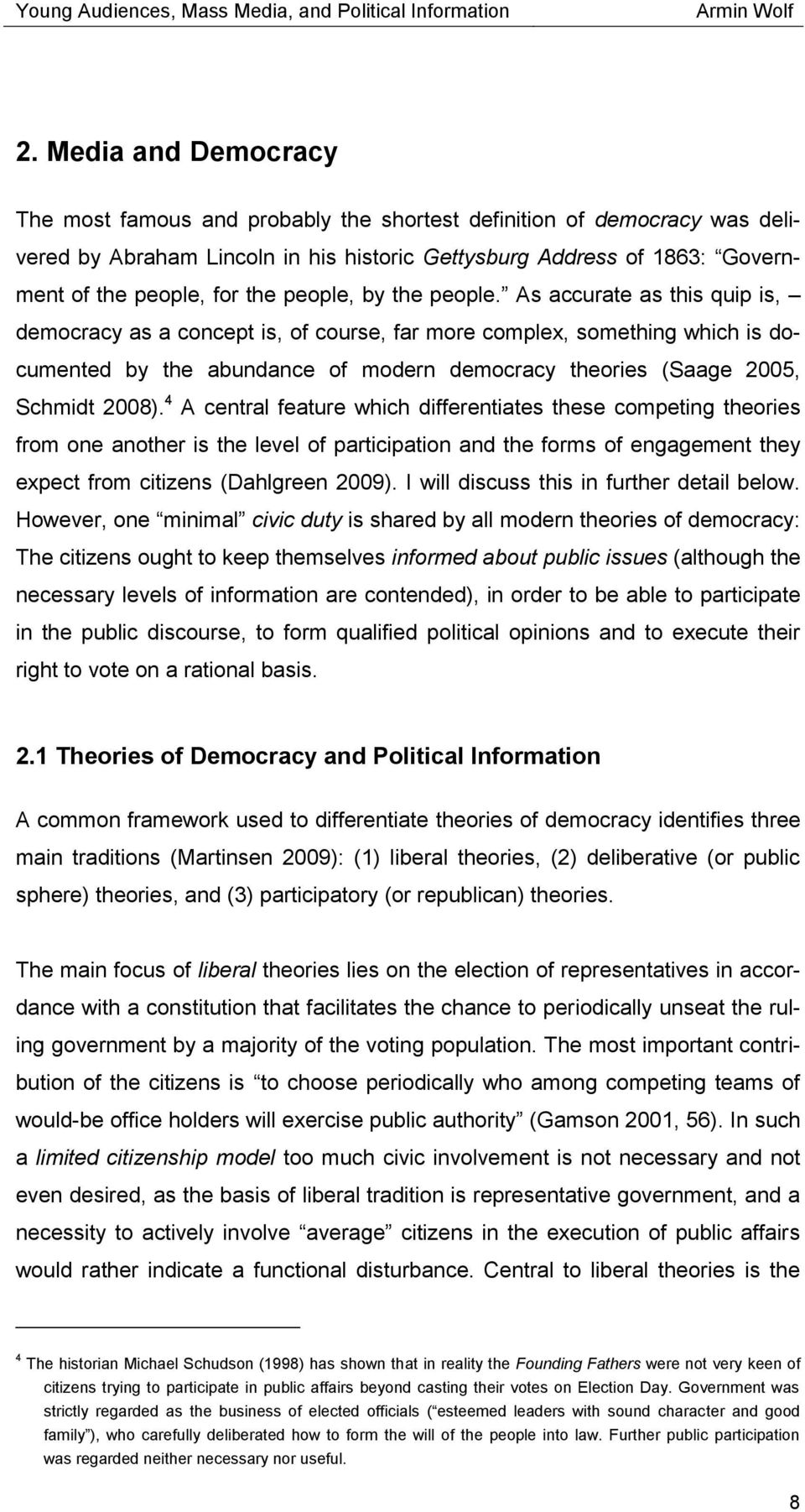 As accurate as this quip is, democracy as a concept is, of course, far more complex, something which is documented by the abundance of modern democracy theories (Saage 2005, Schmidt 2008).