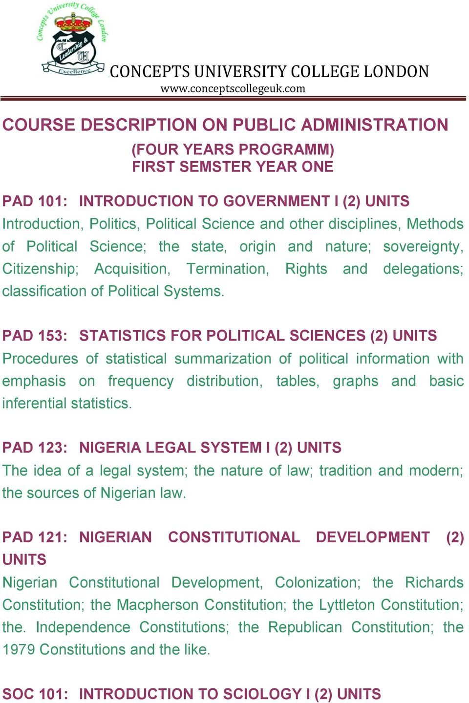 PAD 153: STATISTICS FOR POLITICAL SCIENCES (2) UNITS Procedures of statistical summarization of political information with emphasis on frequency distribution, tables, graphs and basic inferential