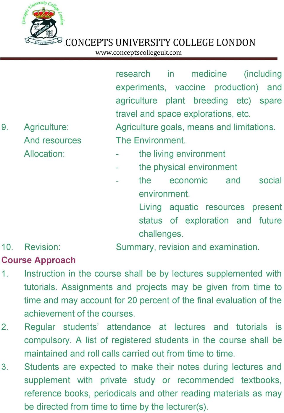 Living aquatic resources present status of exploration and future challenges. 10. Revision: Summary, revision and examination. Course Approach 1.