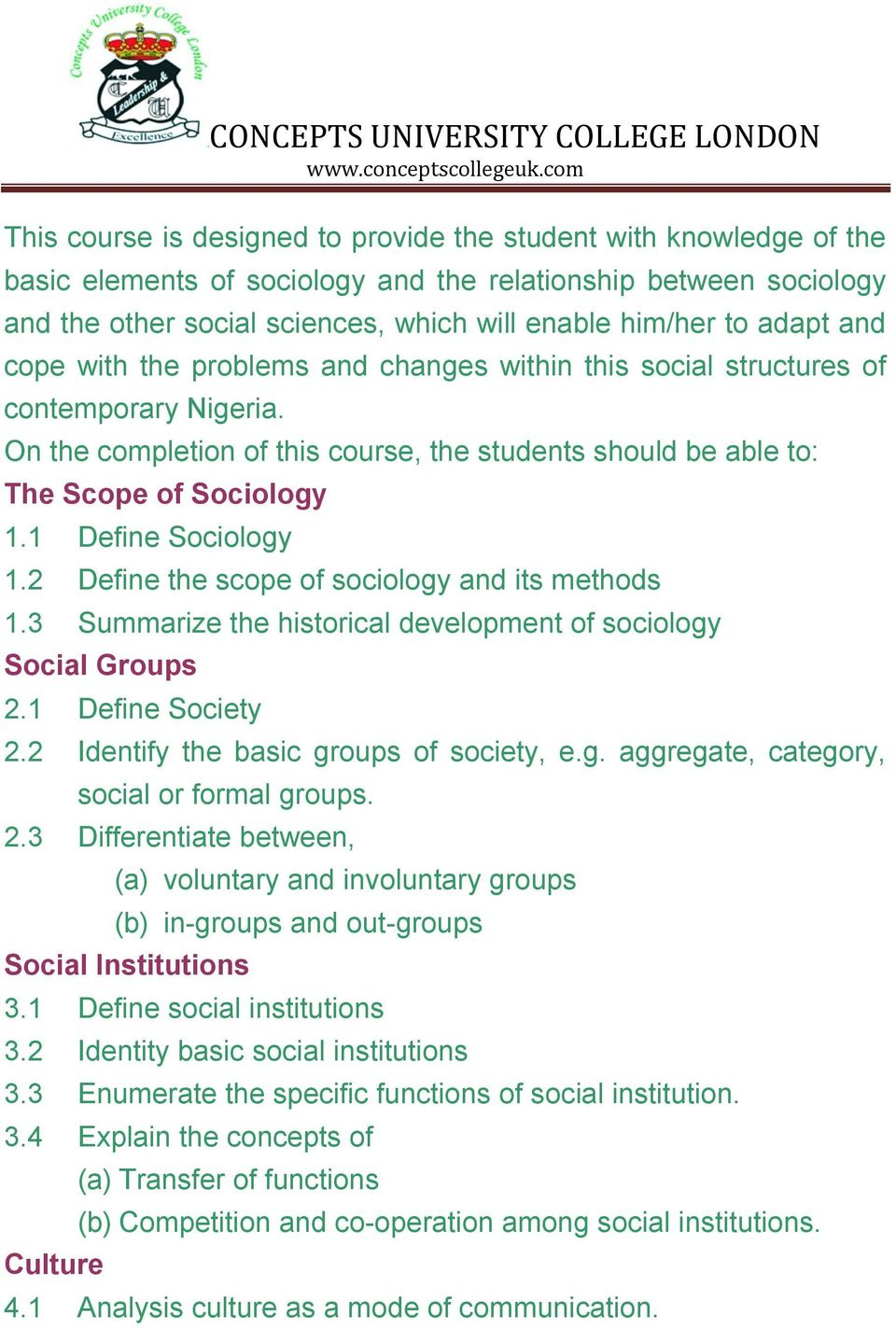 1 Define Sociology 1.2 Define the scope of sociology and its methods 1.3 Summarize the historical development of sociology Social Groups 2.1 Define Society 2.2 Identify the basic groups of society, e.