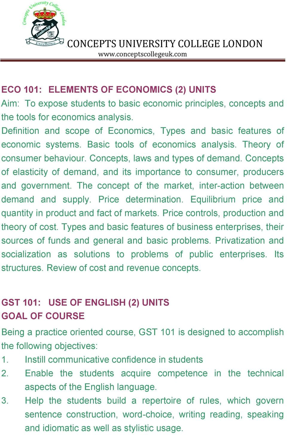Concepts of elasticity of demand, and its importance to consumer, producers and government. The concept of the market, inter-action between demand and supply. Price determination.