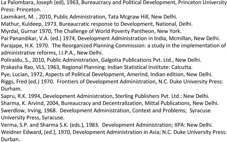 ) 1974, Development Administration in India, Mcmillan, New Delhi. Parajape, H.K. 1970. The Reorganized Planning Commission: a study in the implementation of administrative reforms, I.I.P.A., New Delhi. Poliraidu, S.