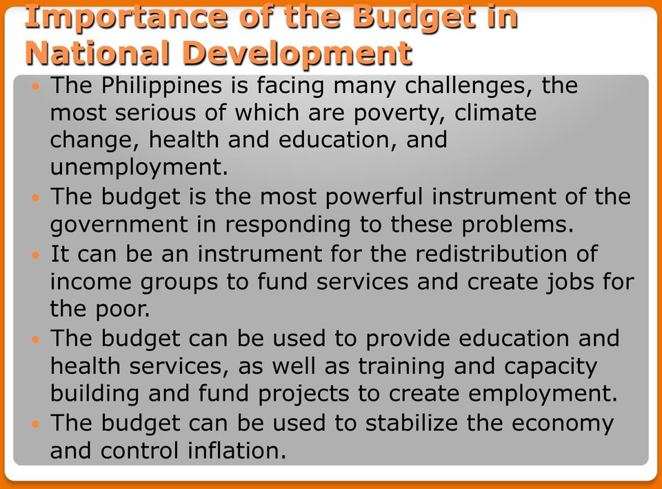 It can be an instrument for the redistribution of income groups to fund services and create jobs for the poor.