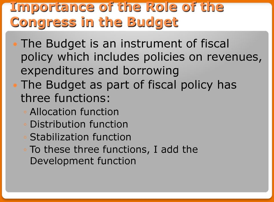 Budget as part of fiscal policy has three functions: Allocation function