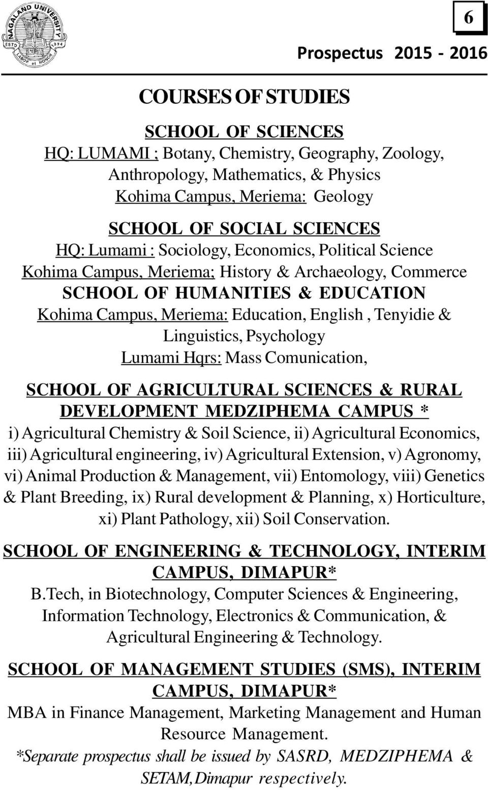 Psychology Lumami Hqrs: Mass Comunication, SCHOOL OF AGRICULTURAL SCIENCES & RURAL DEVELOPMENT MEDZIPHEMA CAMPUS * i) Agricultural Chemistry & Soil Science, ii) Agricultural Economics, iii)