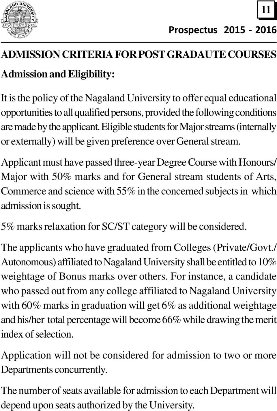 Applicant must have passed three-year Degree Course with Honours/ Major with 50% marks and for General stream students of Arts, Commerce and science with 55% in the concerned subjects in which