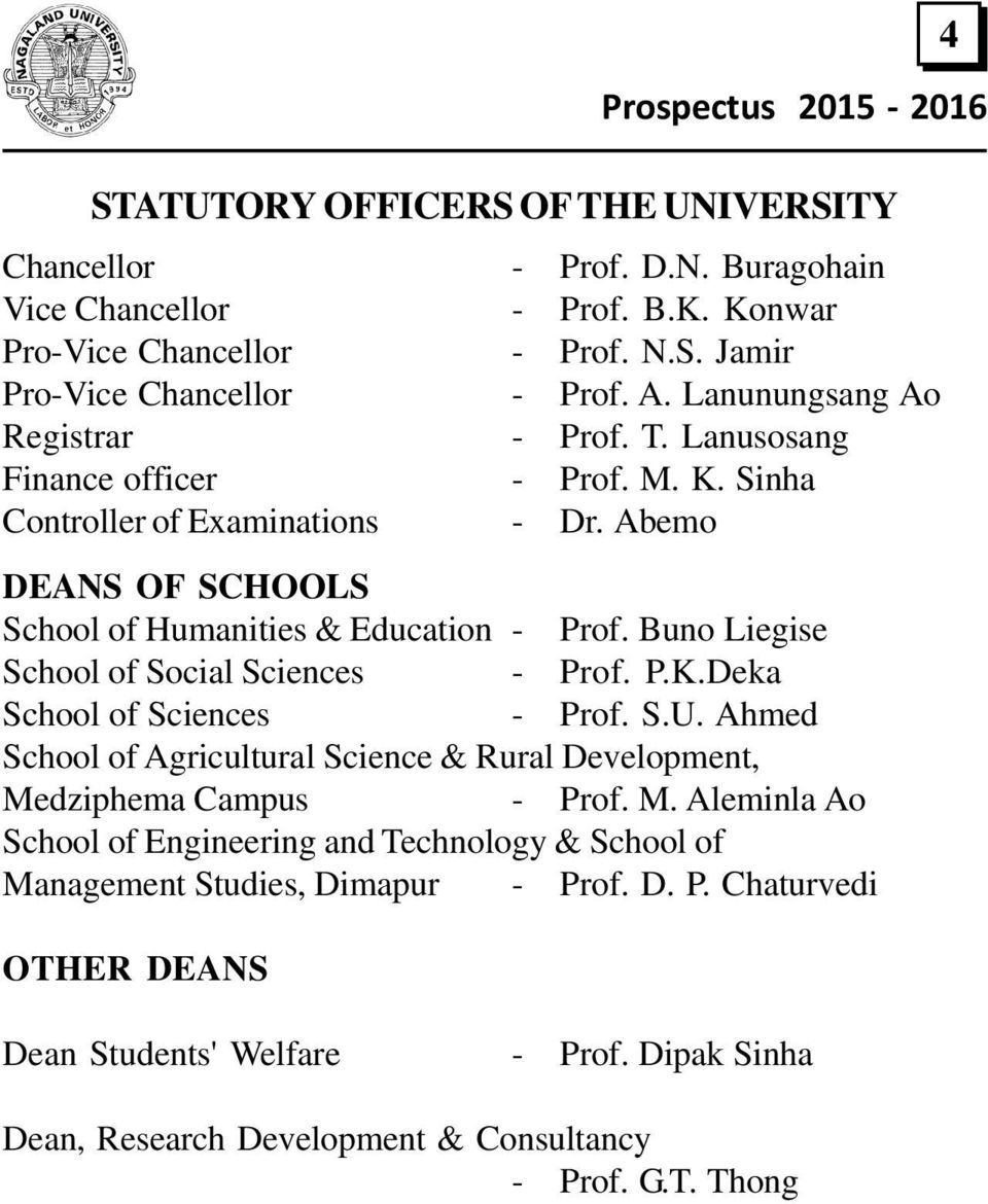Buno Liegise School of Social Sciences - Prof. P.K.Deka School of Sciences - Prof. S.U. Ahmed School of Agricultural Science & Rural Development, Me