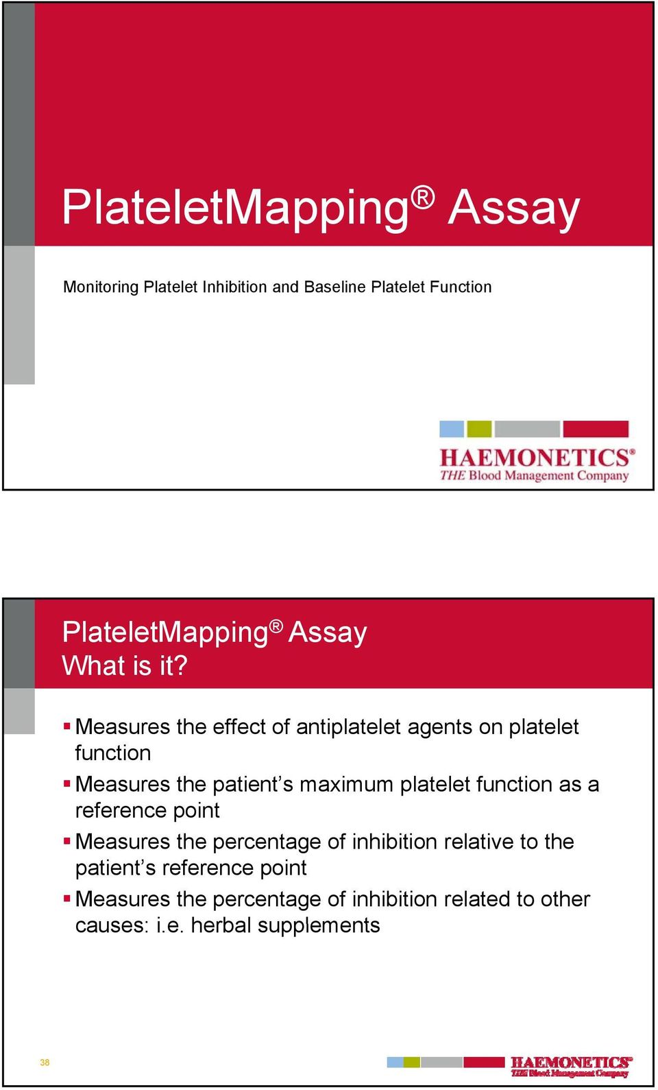 Measures the effect of antiplatelet agents on platelet function Measures the patient s maximum platelet