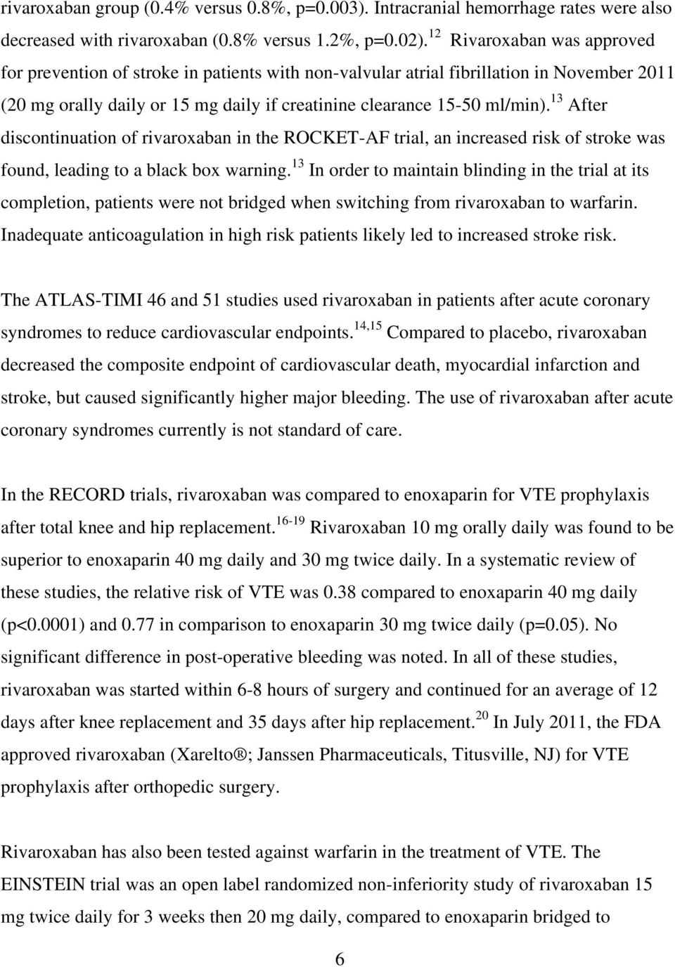 13 After discontinuation of rivaroxaban in the ROCKET-AF trial, an increased risk of stroke was found, leading to a black box warning.
