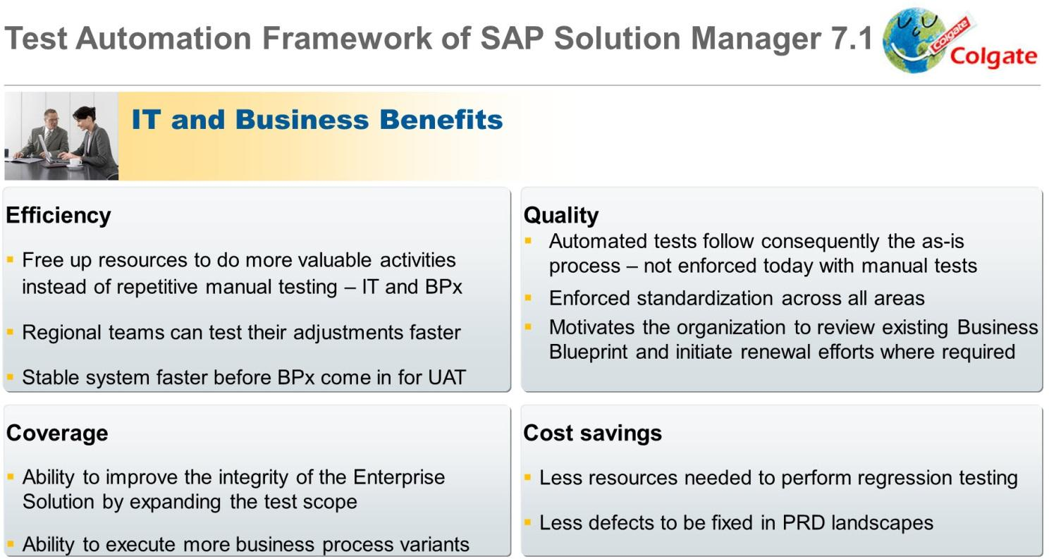 SAP Customers like Colgate-Palmolive/US have observed the following benefits of test automation: Chart 5: Benefits of Test Automation, described by Colgate-Palmolive 5.4.