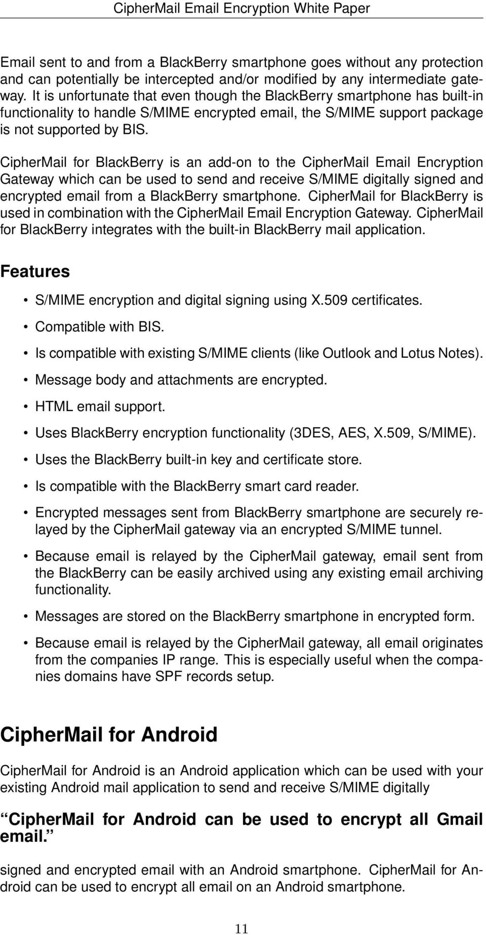CipherMail for BlackBerry is an add-on to the CipherMail Email Encryption Gateway which can be used to send and receive S/MIME digitally signed and encrypted email from a BlackBerry smartphone.