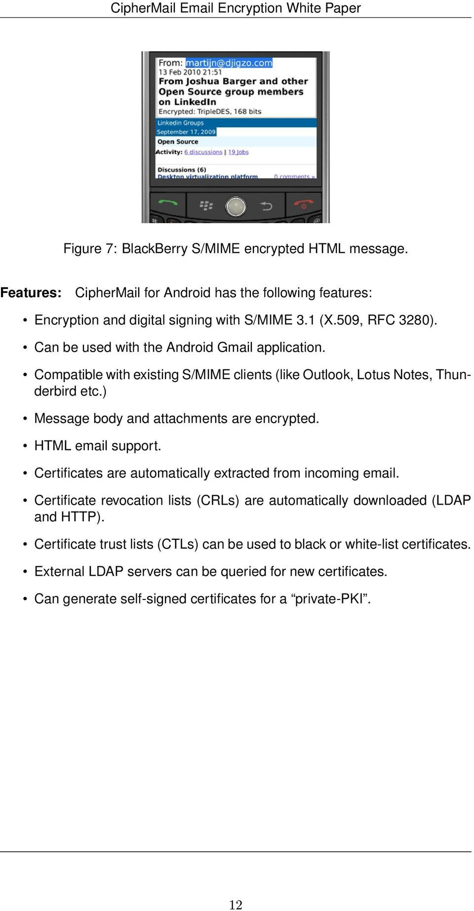 HTML email support. Certificates are automatically extracted from incoming email. Certificate revocation lists (CRLs) are automatically downloaded (LDAP and HTTP).