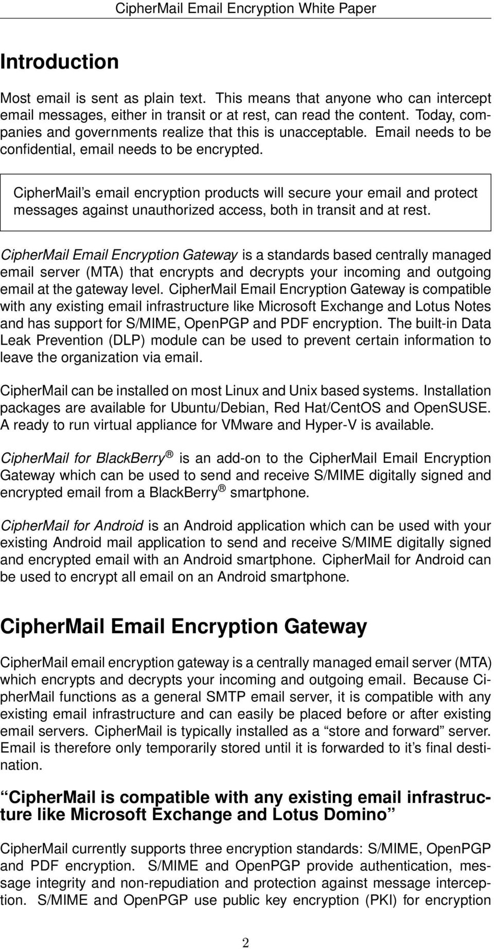 CipherMail s email encryption products will secure your email and protect messages against unauthorized access, both in transit and at rest.