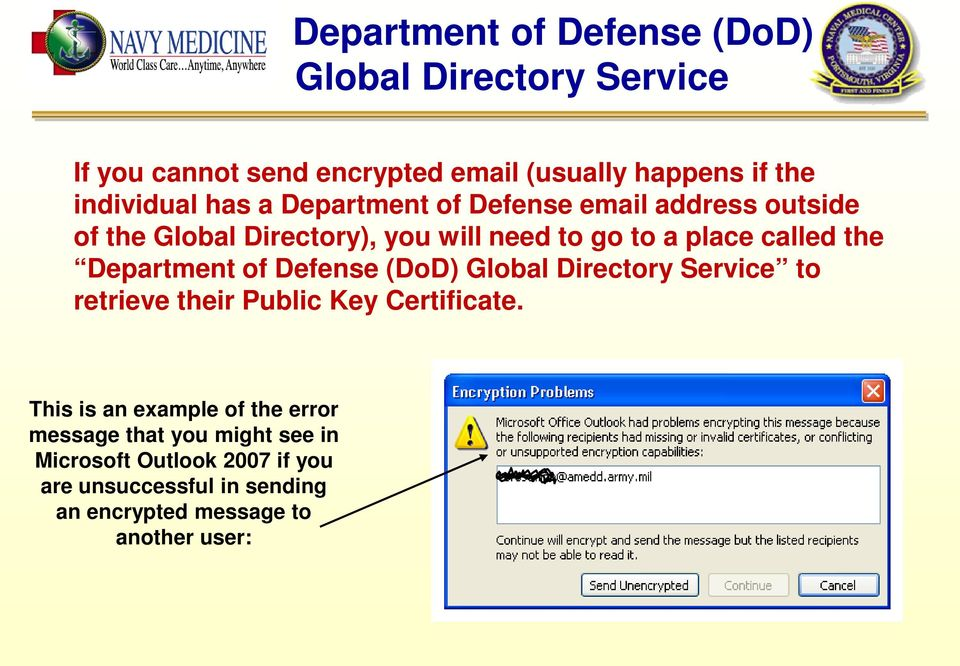 Department of Defense (DoD) Global Directory Service to retrieve their Public Key Certificate.