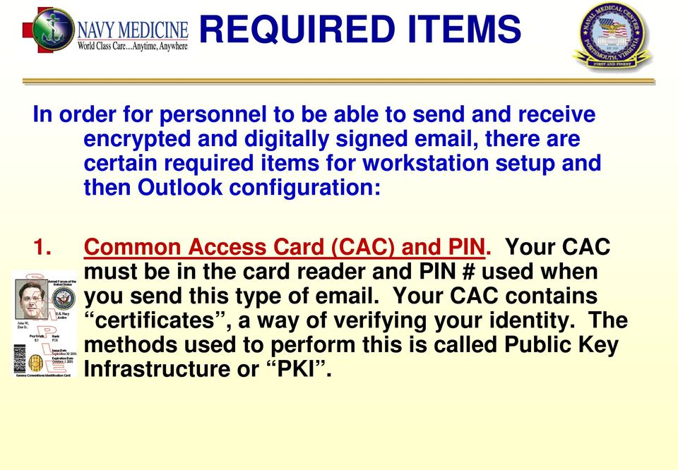 Common Access Card (CAC) and PIN.