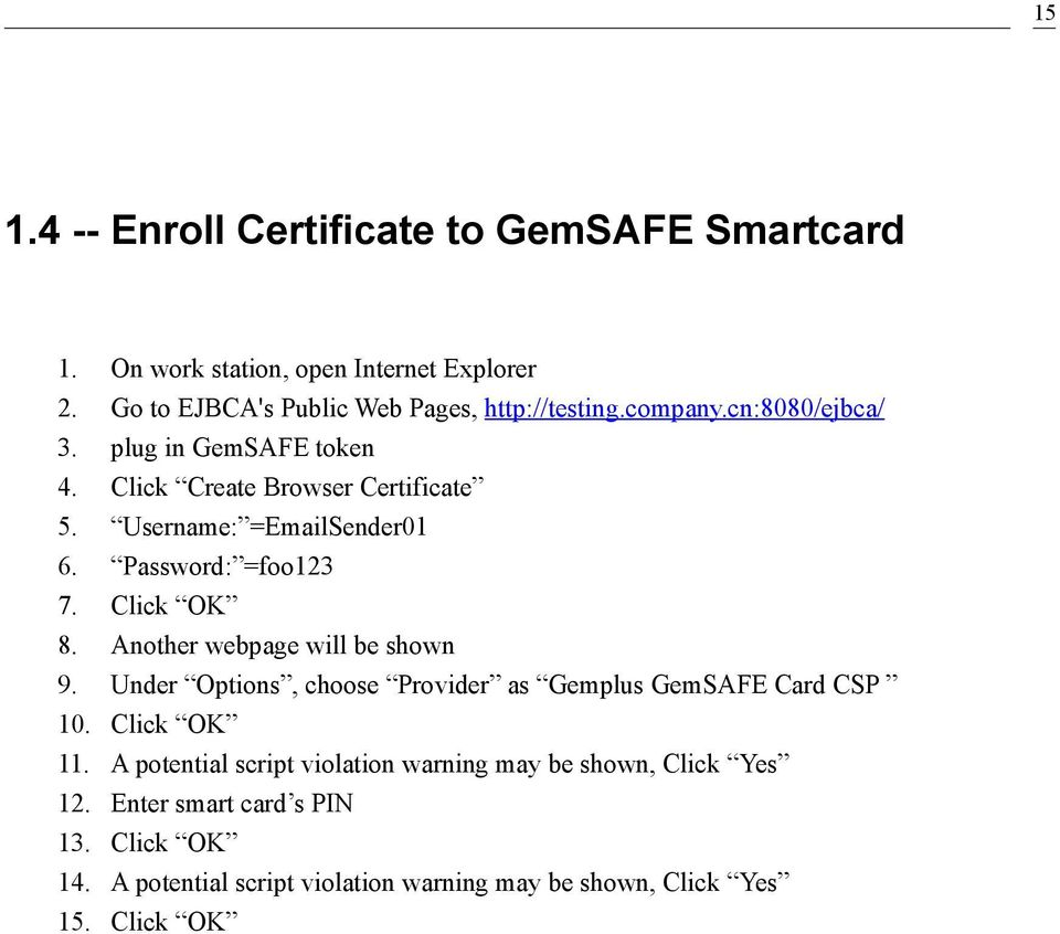 cn:8080/ejbca/ plug in GemSAFE token Click Create Browser Certificate Username: =EmailSender01 Password: =foo123 Click OK Another webpage will