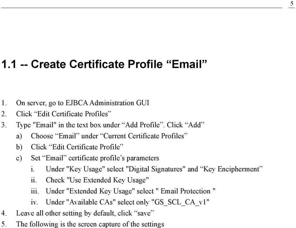 Click Add a) Choose Email under Current Certificate Profiles b) Click Edit Certificate Profile c) Set Email certificate profile s parameters i.