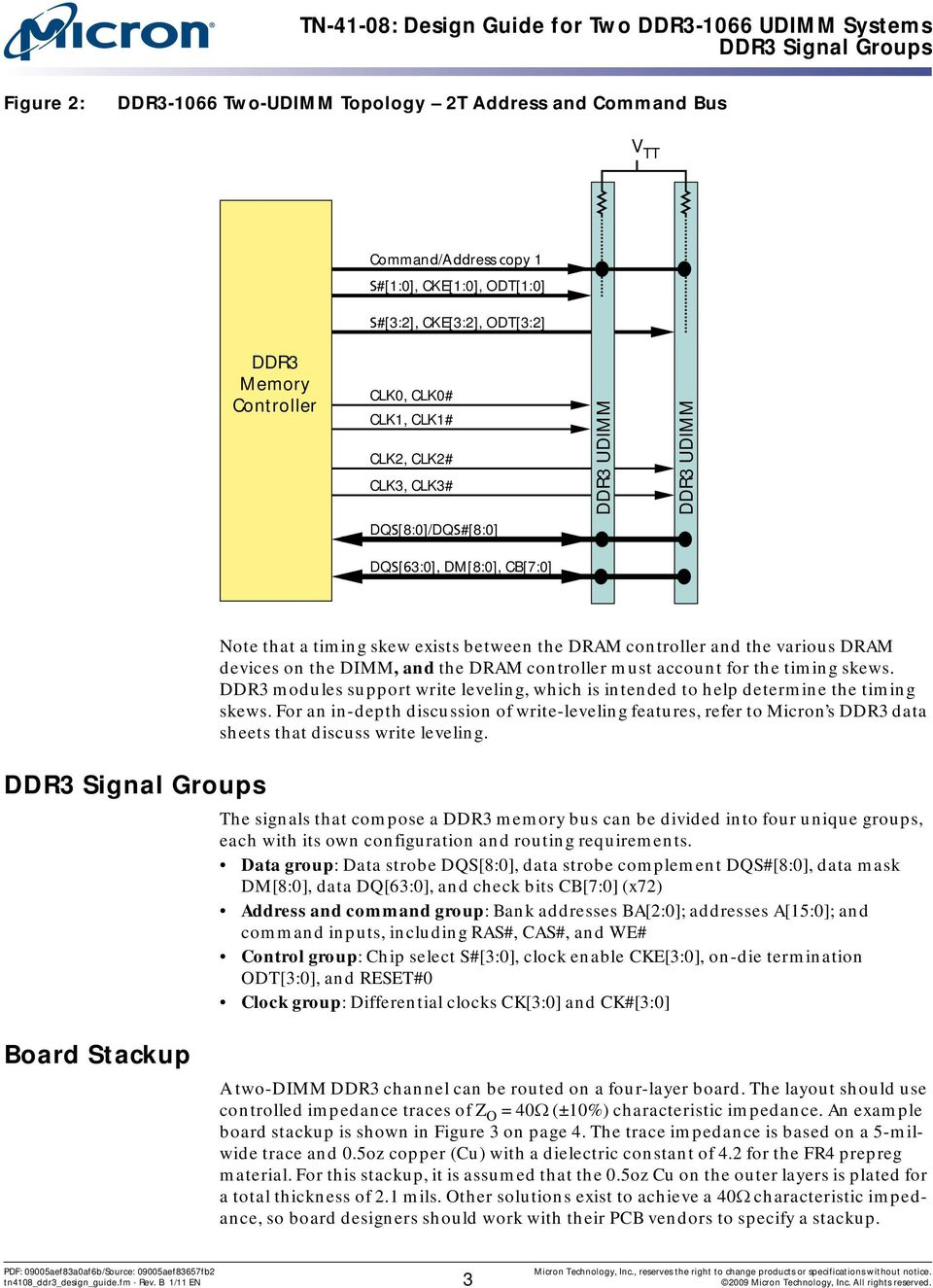 various DRAM devices on the DIMM, and the DRAM controller must account for the timing skews. DDR3 modules support write leveling, which is intended to help determine the timing skews.