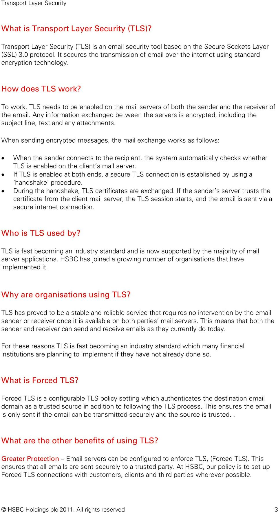 To work, TLS needs to be enabled on the mail servers of both the sender and the receiver of the email.