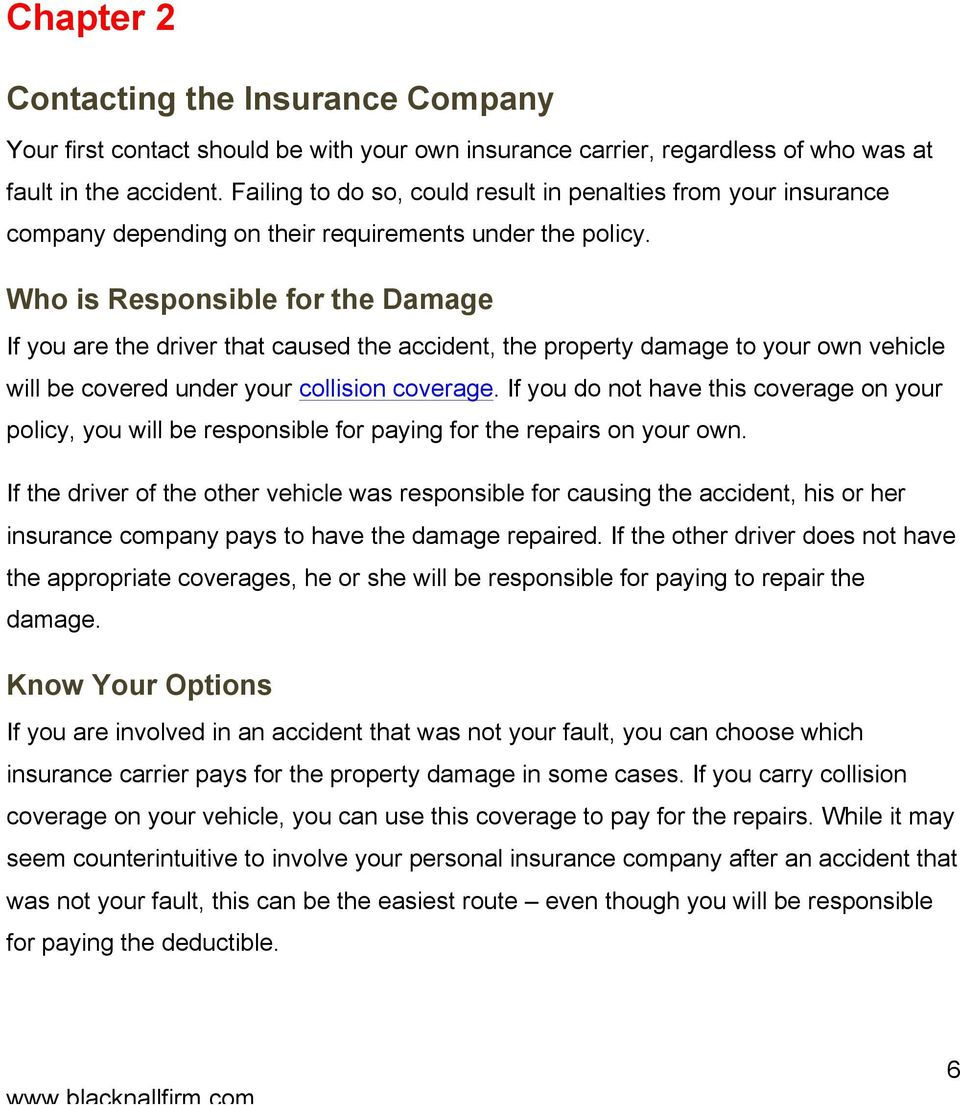 Who is Responsible for the Damage If you are the driver that caused the accident, the property damage to your own vehicle will be covered under your collision coverage.