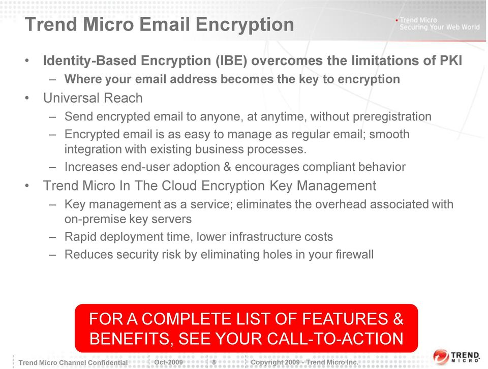 Increases end-user adoption & encourages compliant behavior Trend Micro In The Cloud Encryption Key Management Key management as a service; eliminates the overhead associated with