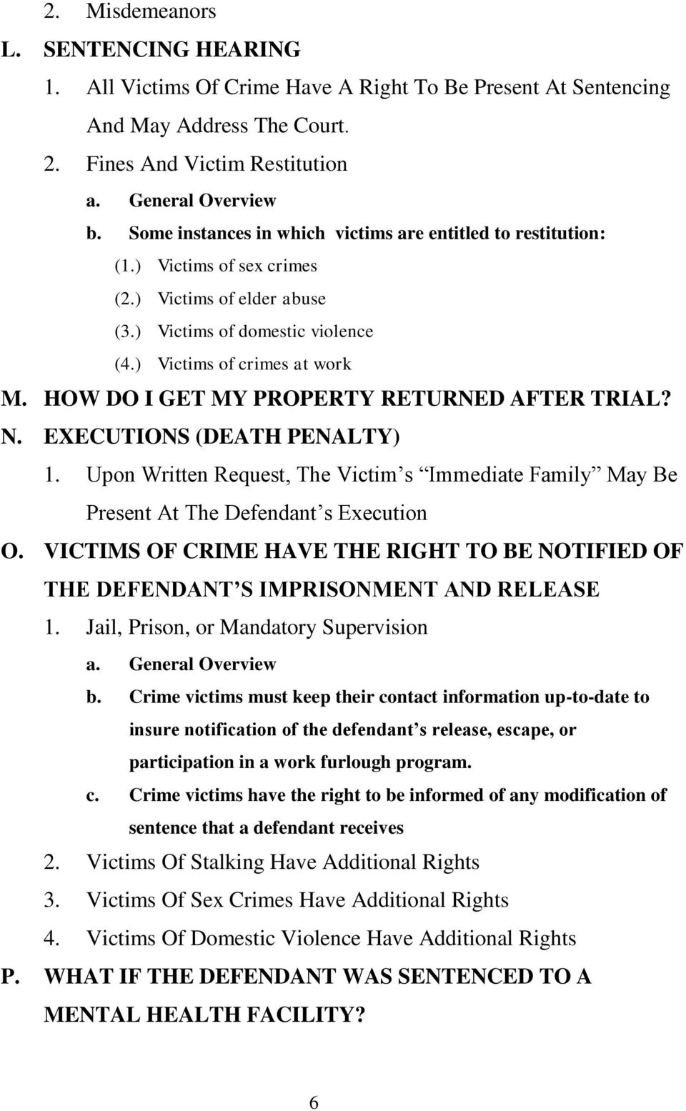 HOW DO I GET MY PROPERTY RETURNED AFTER TRIAL? N. EXECUTIONS (DEATH PENALTY) 1. Upon Written Request, The Victim s Immediate Family May Be Present At The Defendant s Execution O.