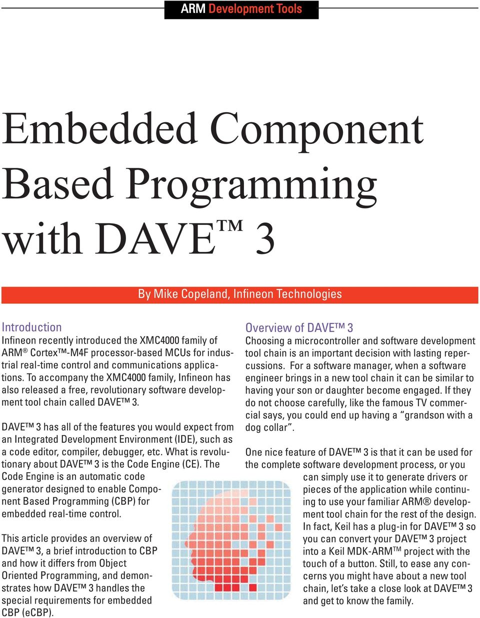DAVE 3 has all of the features you would expect from an Integrated Development Environment (IDE), such as a code editor, compiler, debugger, etc.