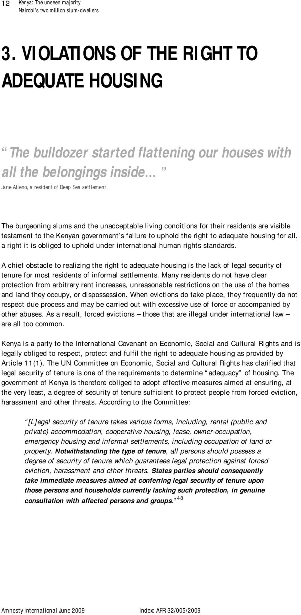 unacceptable living conditions for their residents are visible testament to the Kenyan government s failure to uphold the right to adequate housing for all, a right it is obliged to uphold under
