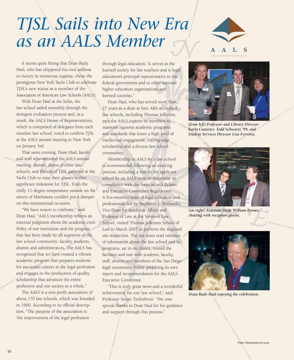 With Dean Hasl at the helm, the law school sailed smoothly through the stringent evaluation process and, as a result, the AALS House of Representatives, which is comprised of delegates from each