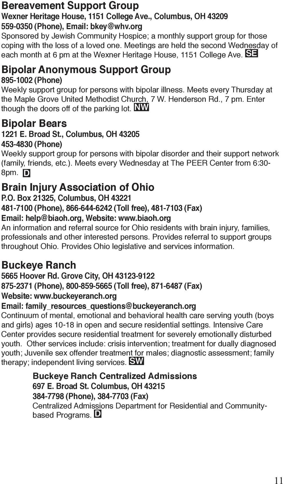 Meetings are held the second Wednesday of Bipolar Anonymous Support Group 895-1002 (Phone) Weekly support group for persons with bipolar illness.