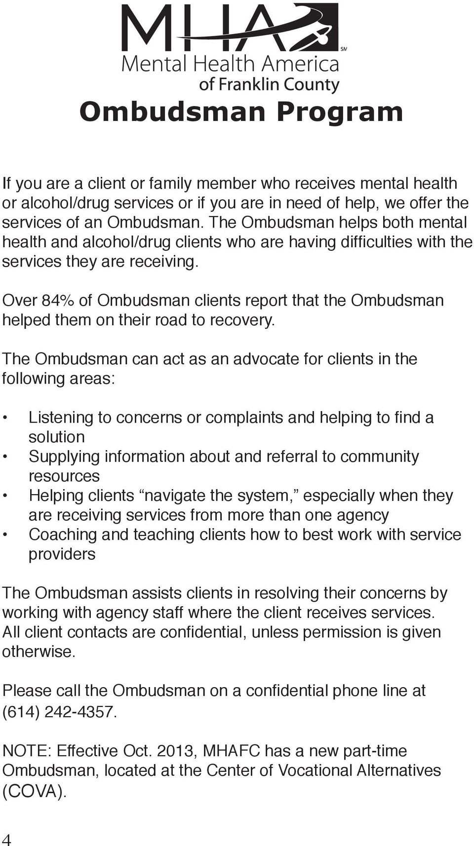 The Ombudsman can act as an advocate for clients in the following areas: solution Supplying information about and referral to community resources Helping clients navigate the system, especially when