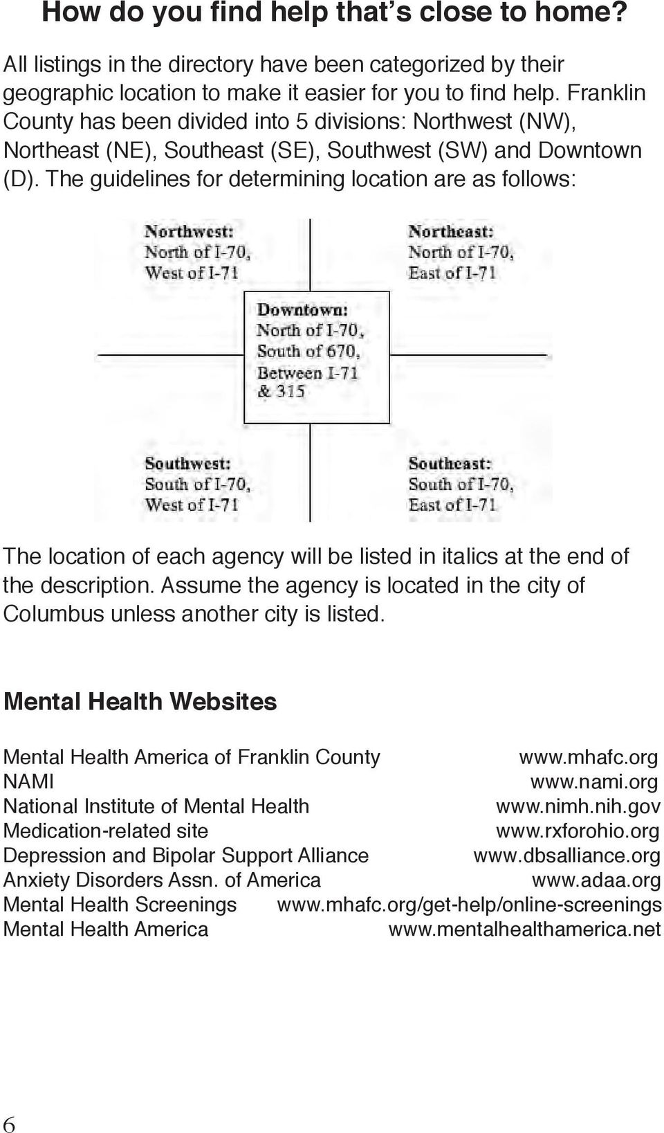 Assume the agency is located in the city of Columbus unless another city is listed. Mental Health Websites Mental Health America of Franklin County www.mhafc.org NAMI www.nami.