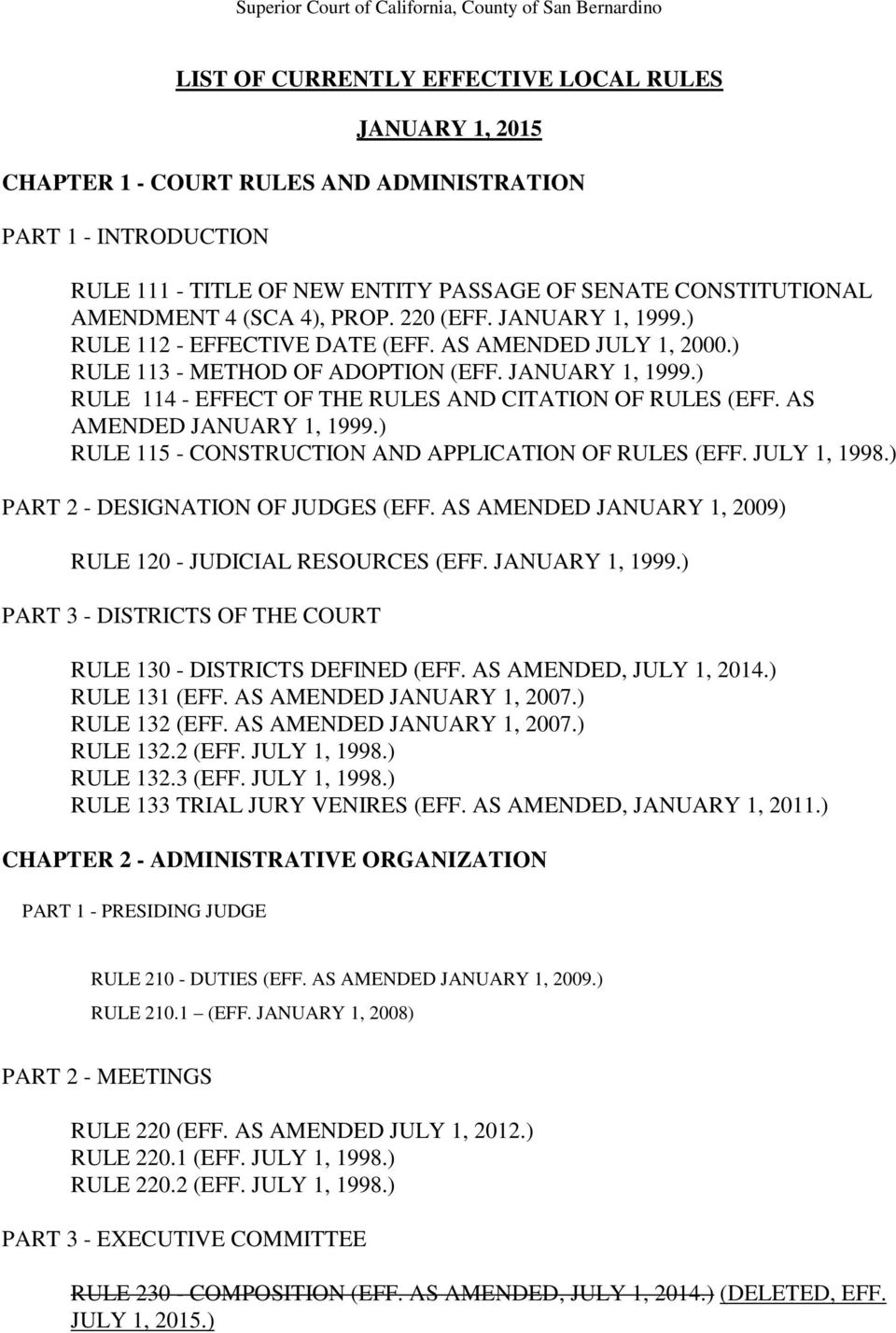 AS AMENDED JANUARY 1, 1999.) RULE 115 - CONSTRUCTION AND APPLICATION OF RULES (EFF. JULY 1, 1998.) PART 2 - DESIGNATION OF JUDGES (EFF. AS AMENDED JANUARY 1, 2009) RULE 120 - JUDICIAL RESOURCES (EFF.