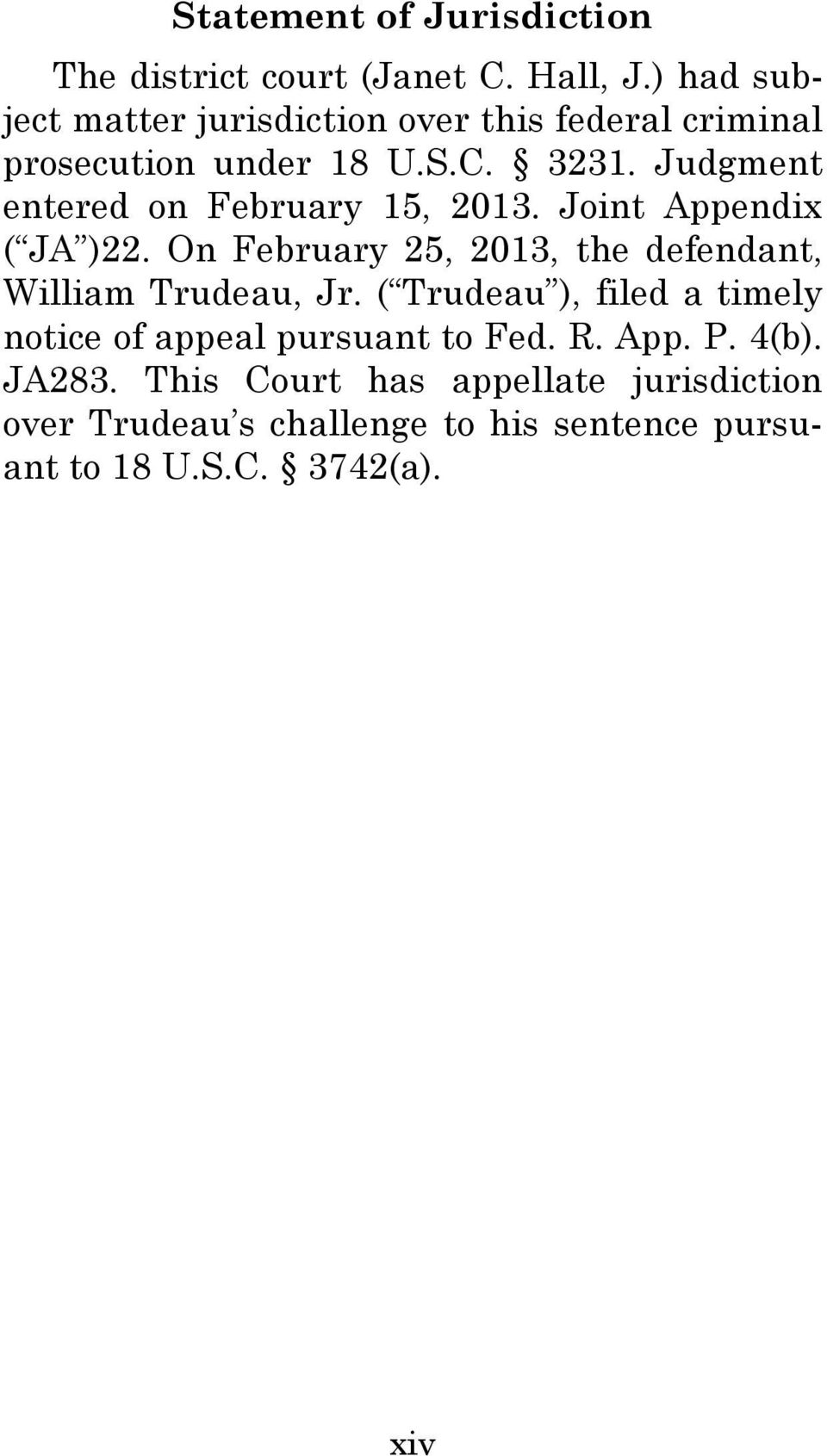 Judgment entered on February 15, 2013. Joint Appendix ( JA )22.