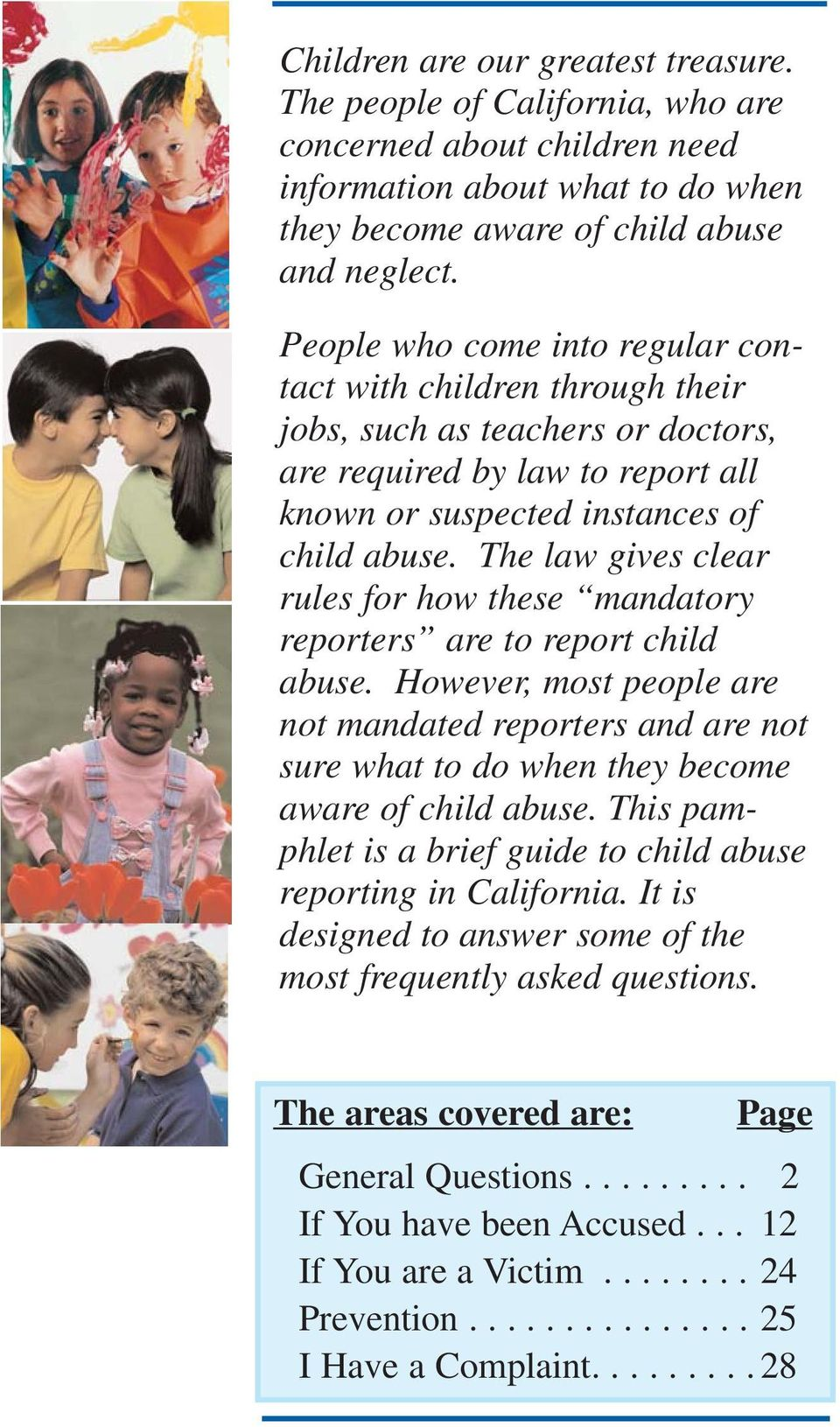 The law gives clear rules for how these mandatory reporters are to report child abuse.